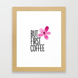 But first coffee O Framed Art Print