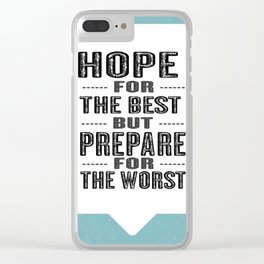 Hope for the best, but prepare for the worst Inspirational Motivational Quote Design Clear iPhone Case