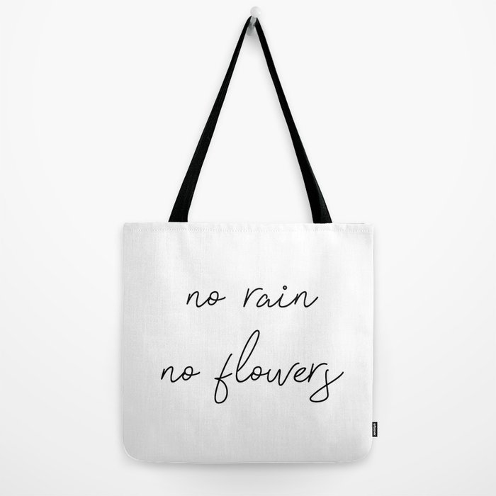 no rain no flowers Tote Bag