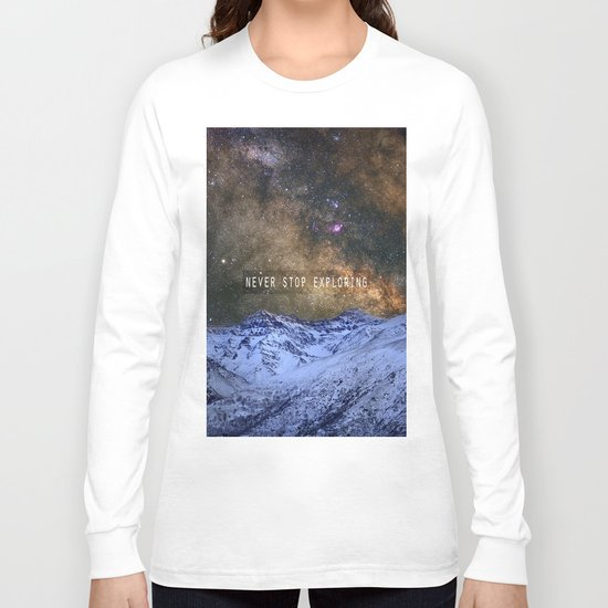 Never stop exploring mountains, space..... Long Sleeve T-shirt