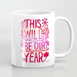 This Will Be Our Year Coffee Mug