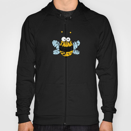 Think of a bee, you are its knees Hoody