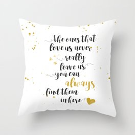 The Ones That Love Us Never Really Leave Us Throw Pillow