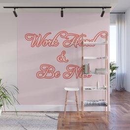 work hard & be nice Wall Mural