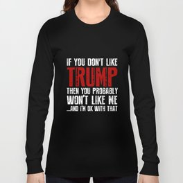 If You Don't Like Trump Then You Probably Won't Like Me And I'm Ok With That Mexico T-Shirts Long Sleeve T-shirt