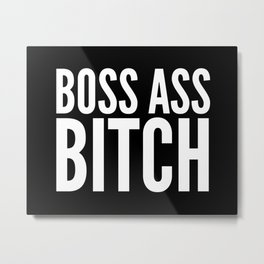 BOSS ASS BITCH (Black & White) Metal Print