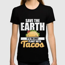 Save The Earth It's The Only Planet With Tacos T-shirt