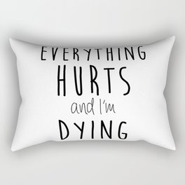 Everything Hurts and I'm Dying.  Rectangular Pillow