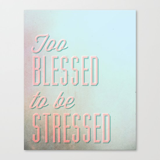 Too Blessed To Be Stressed Canvas Print
