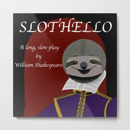 Slothello - a long, slow play by William Shakespeare Metal Print