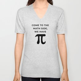 Come To The Math Side, We Have Pi Unisex V-Neck