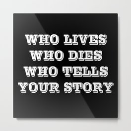 Who Lives Who Dies Metal Print