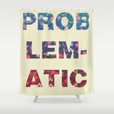 PROBLEMATIC Shower Curtain