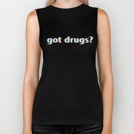 Got Drugs design Gift for Psy Trance Techno Drugs Music Biker Tank