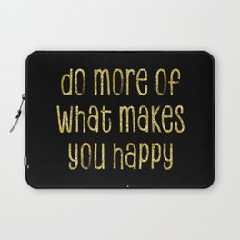 TEXT ART GOLD Do more of what makes you happy Laptop Sleeve