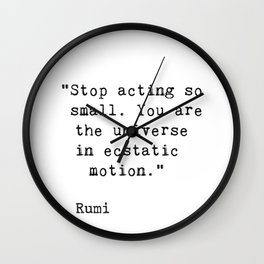 Stop acting so small...Rumi Wall Clock