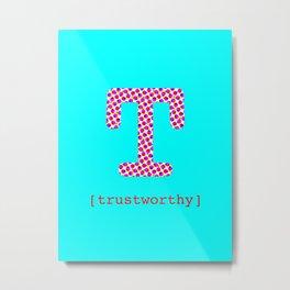 #T [trustworthy] Metal Print