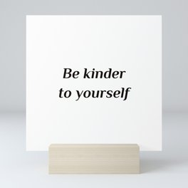 Self care quotes - Be kinder to yourself Mini Art Print