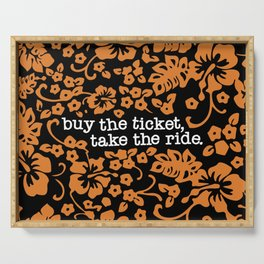 """""""buy the ticket, take the ride."""" - Hunter S. Thompson (Black) Serving Tray"""