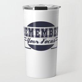Motivational Focus Tshirt Design Remember your Focus Travel Mug
