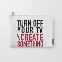 Turn off Your TV - you're a creator Carry-All Pouch