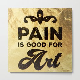 Pain is good for Art Metal Print