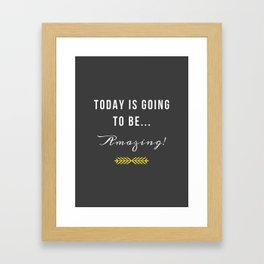 Today is going to be amazing! Framed Art Print