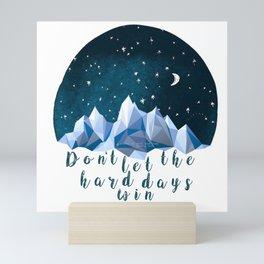 DON'T LET THE HARD DAYS WIN Mini Art Print