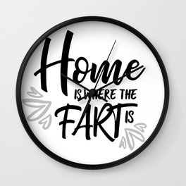Home Is Where The Fart Is Wall Clock