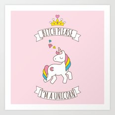 Bitch Please, I'm a Unicorn Art Print
