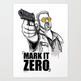 Mark it zero, the big lebowski Art Print
