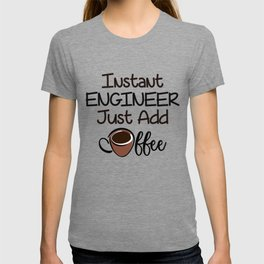 Instant engineer just add coffee T-shirt