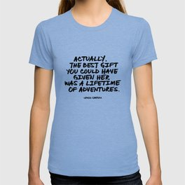 'Actually, the best gift you could have given her was a lifetime of adventures.' Lewis Carroll Quote T-shirt