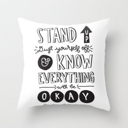 Stand Up Dust Yourself Off & Know Everything Will Be Okay Throw Pillow