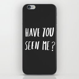 Have you seen me? iPhone Skin