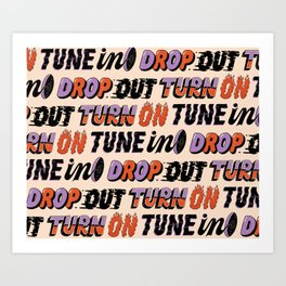 Turn ON Tune IN Drop OUT Art Print