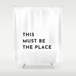 THIS MUST BE THE PLACE Shower Curtain