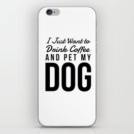 I Just Want to Drink Coffee and Pet My Dog in Black Vertical iPhone Skin
