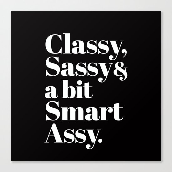 Classy, Sassy and a bit Smart Assy Typography Canvas Print