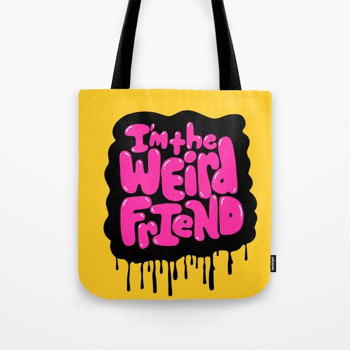 I'm the weird friend. Tote Bag