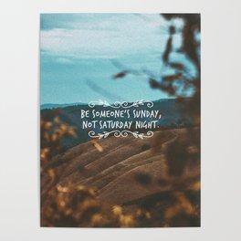 Be someone's sunday, not saturday night. Poster