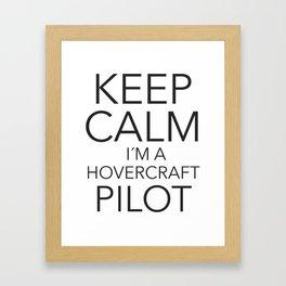 Keep Calm I´m a Hovercraft Pilot Framed Art Print