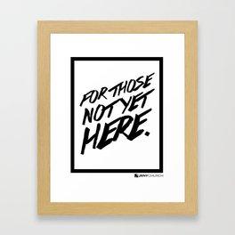 For Those Not Yet Here Framed Art Print