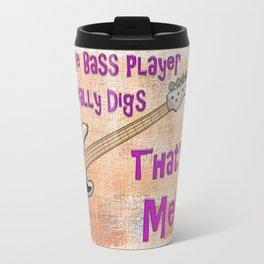 She Digs The Bass Travel Mug