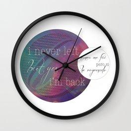 I never left... Wall Clock