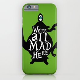 """We're all MAD here"" - Alice in Wonderland - Teapot - 'Garden Green iPhone Case"
