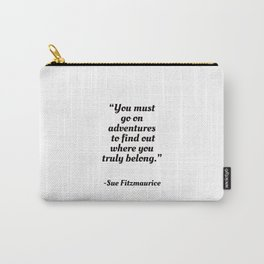 You must go on adventures  to find out where you truly belong Carry-All Pouch