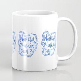 Whatchu talkin' 'bout Coffee Mug