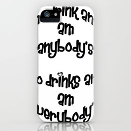 One Drink and I Am Anybody's iPhone Case