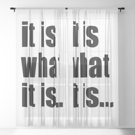 it is what it is (on white) Sheer Curtain